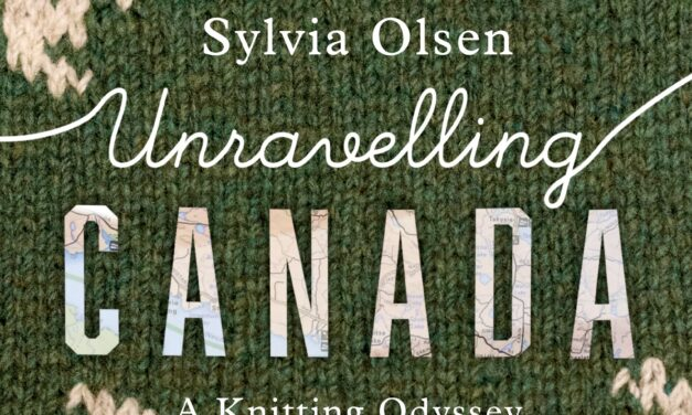 Unravelling Canada: A Knitting Odyssey, by Sylvia Olsen [Book Excerpt]