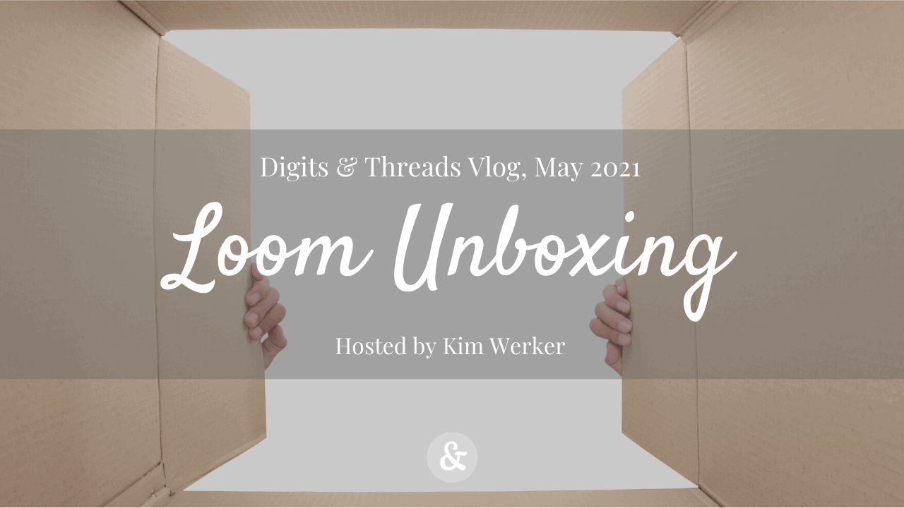 Kim's Vlog, May 2021: Unboxing My New Rigid Heddle Loom